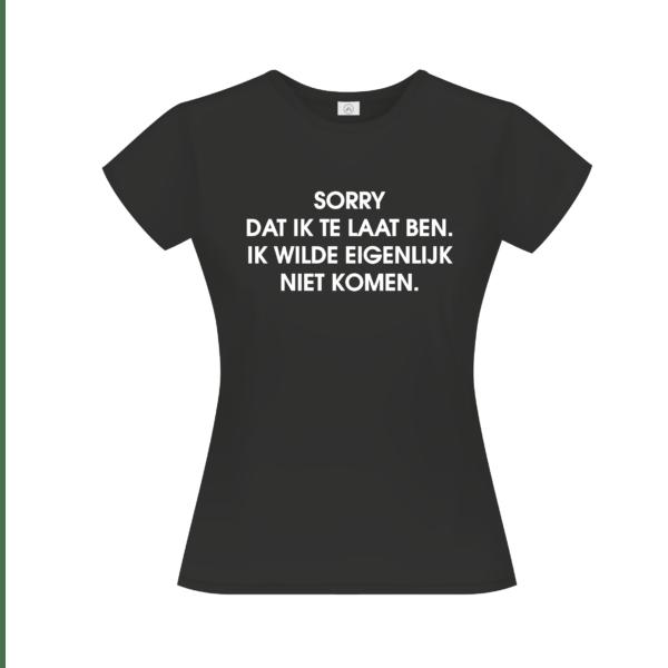 Sorry dat ik laat ben t-shirt