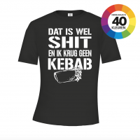 Dat is wel shit en krijg geen kebab t-shirt